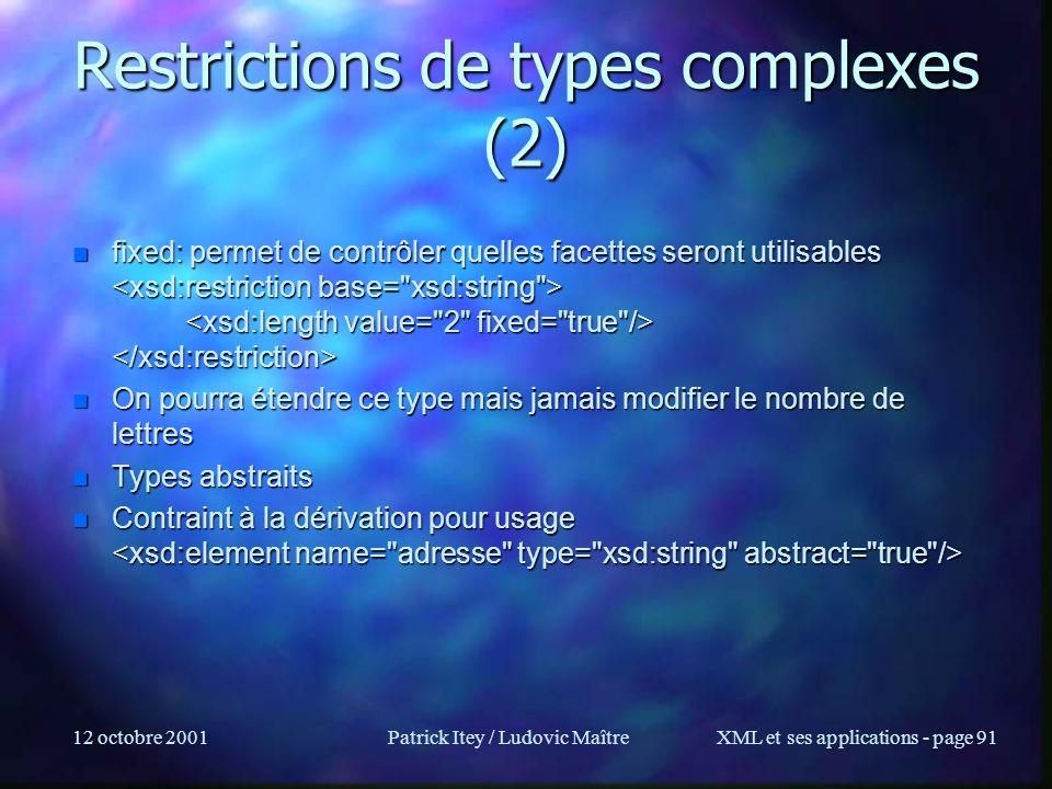 12 octobre 2001Patrick Itey / Ludovic MaîtreXML et ses applications - page 91 Restrictions de types complexes (2) n fixed: permet de contrôler quelles