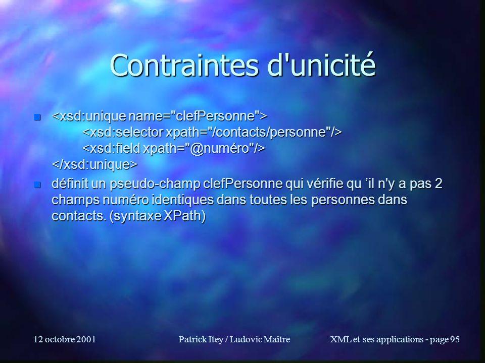 12 octobre 2001Patrick Itey / Ludovic MaîtreXML et ses applications - page 95 Contraintes d'unicité n n n définit un pseudo-champ clefPersonne qui vér