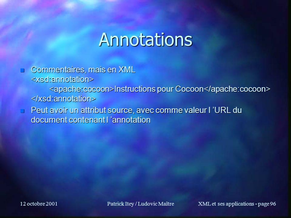 12 octobre 2001Patrick Itey / Ludovic MaîtreXML et ses applications - page 96 Annotations n Commentaires, mais en XML Instructions pour Cocoon n Comme