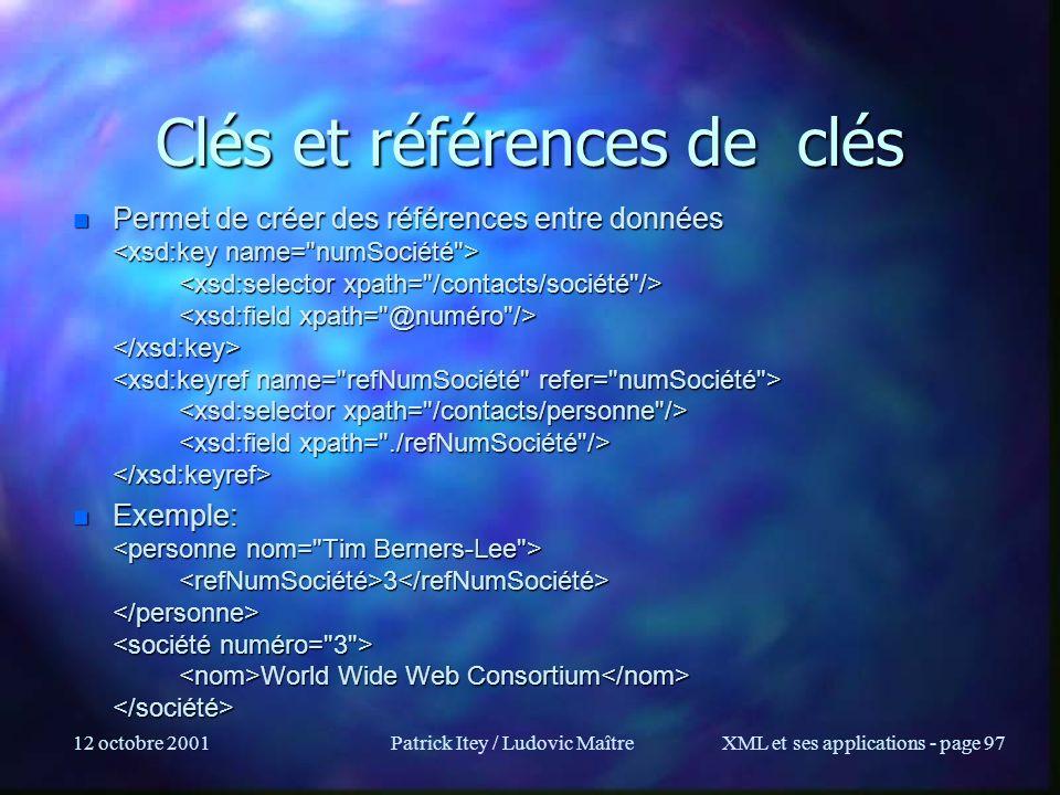 12 octobre 2001Patrick Itey / Ludovic MaîtreXML et ses applications - page 97 Clés et références de clés n Permet de créer des références entre donnée