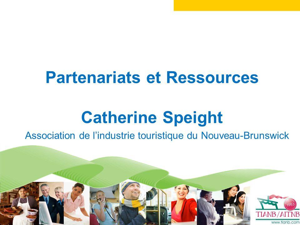 Association de lindustrie touristique du Nouveau-Brunswick Partenariats et Ressources Catherine Speight