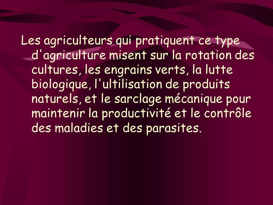 Les agriculteurs qui pratiquent ce type d'agriculture misent sur la rotation des cultures, les engrains verts, la lutte biologique, l'ultilisation de