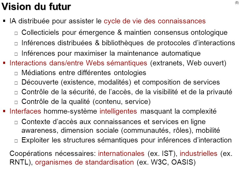 (8) Vision du futur IA distribuée pour assister le cycle de vie des connaissances Collecticiels pour émergence & maintien consensus ontologique Infére