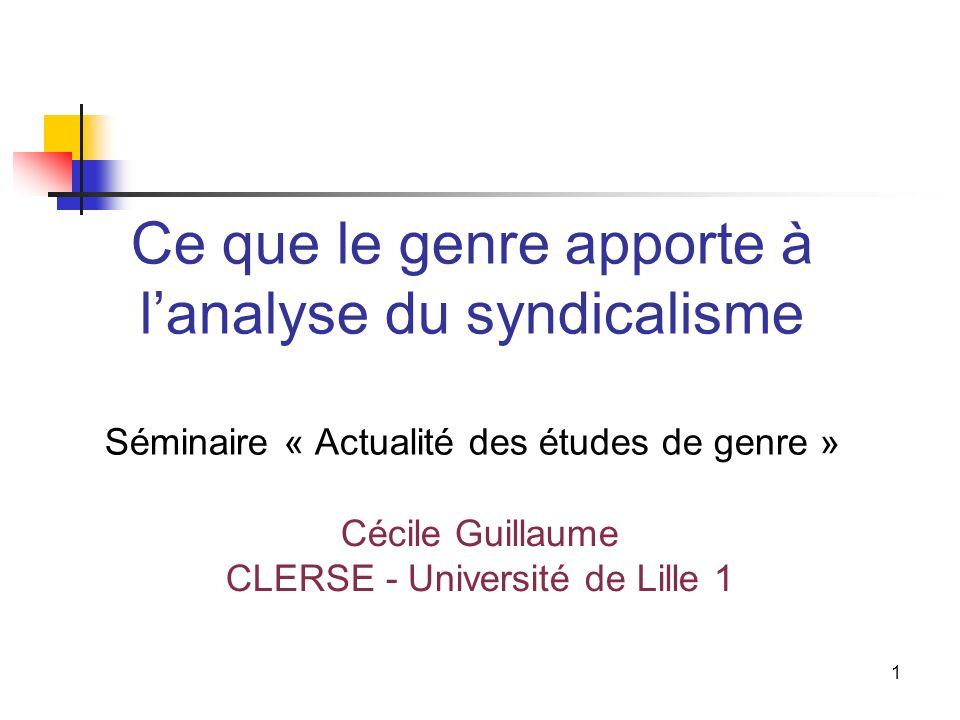 1 Ce que le genre apporte à lanalyse du syndicalisme Séminaire « Actualité des études de genre » Cécile Guillaume CLERSE - Université de Lille 1