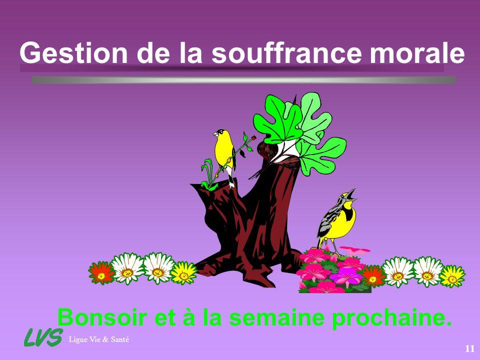 Ligue Vie & Santé 11 Gestion de la souffrance morale Bonsoir et à la semaine prochaine.