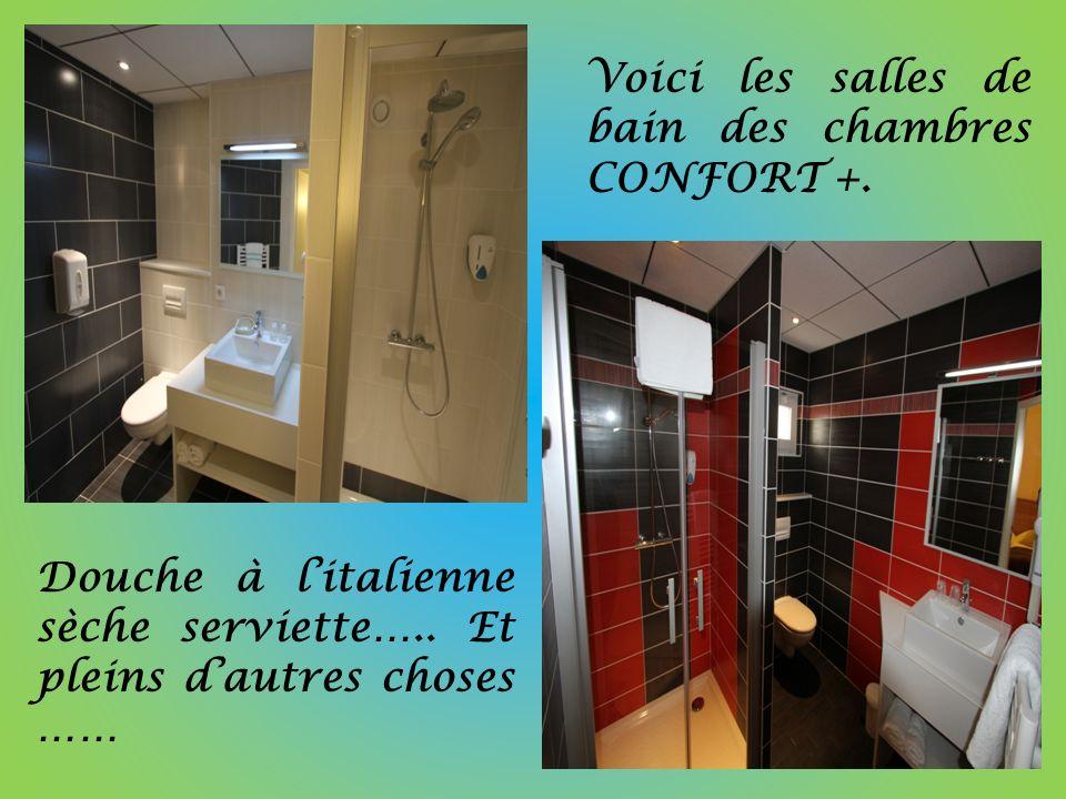 Douche à litalienne sèche serviette….. Et pleins dautres choses …… Voici les salles de bain des chambres CONFORT +.