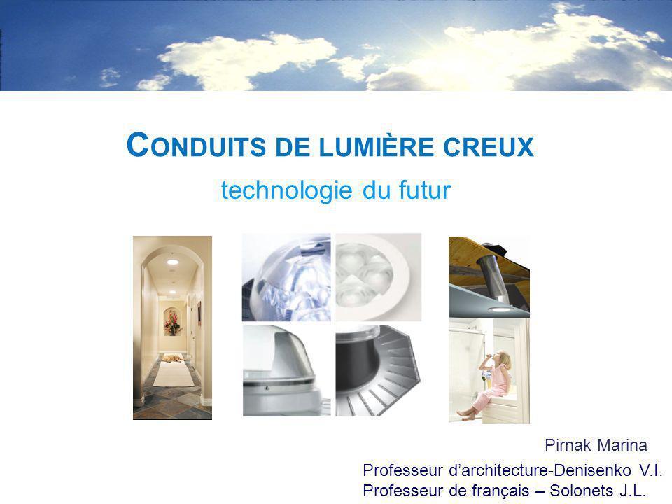 technologie du futur C ONDUITS DE LUMIÈRE CREUX Pirnak Marina Professeur darchitecture-Denisenko V.I. Professeur de français – Solonets J.L.