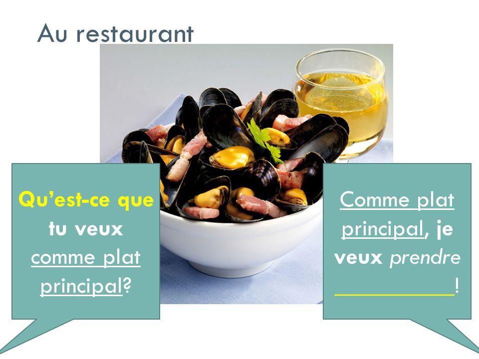 Quest-ce que tu veux comme plat principal? Comme plat principal, je veux prendre __________! Au restaurant