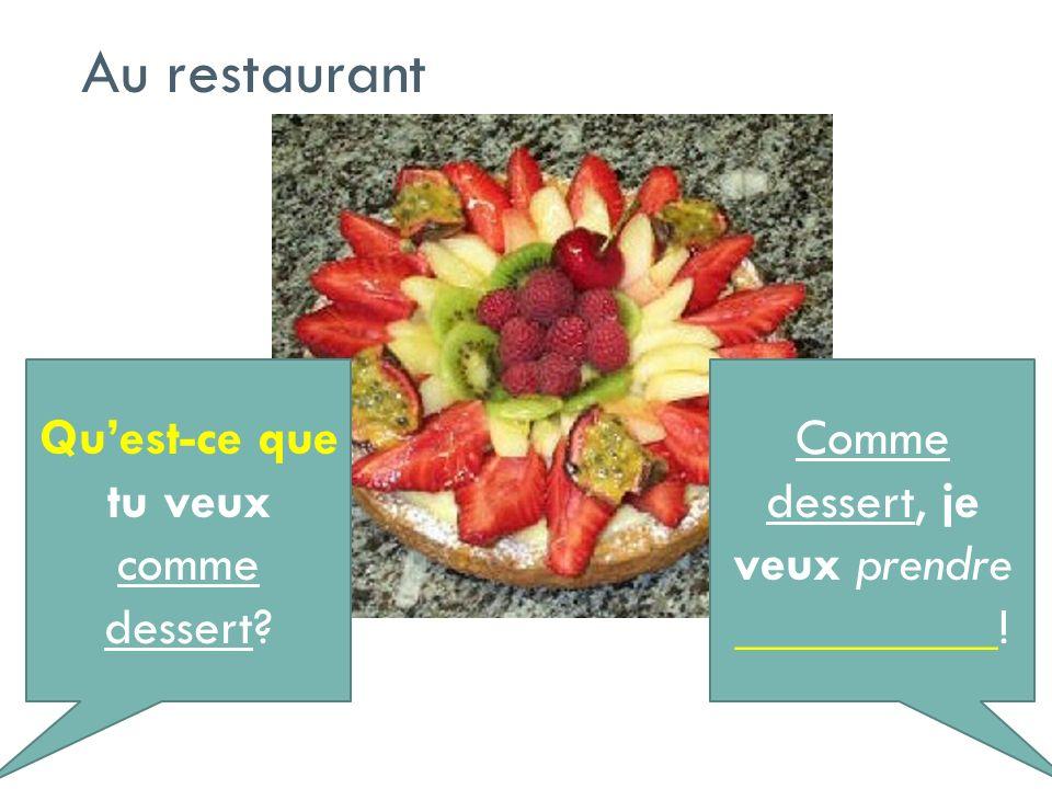 Quest-ce que tu veux comme dessert? Comme dessert, je veux prendre __________! Au restaurant