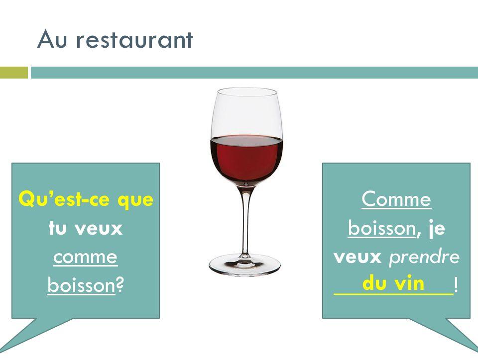 Au restaurant Quest-ce que tu veux comme boisson? Comme boisson, je veux prendre __________! du vin