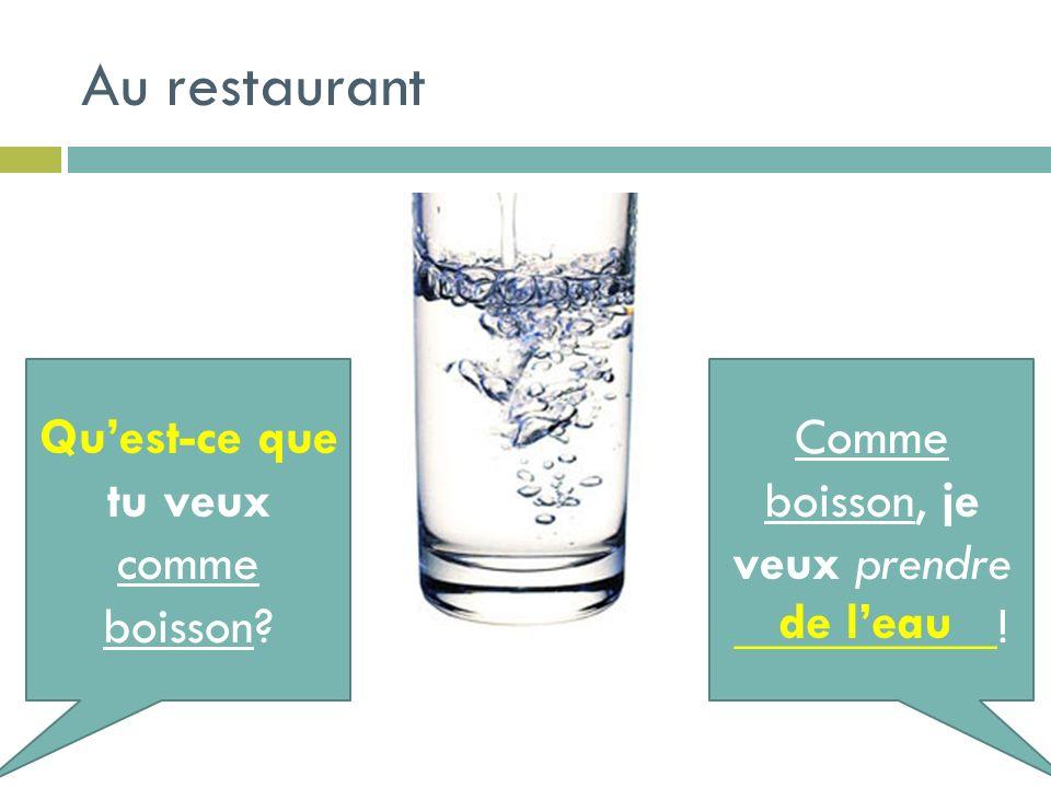 Au restaurant Quest-ce que tu veux comme boisson? Comme boisson, je veux prendre __________! de leau