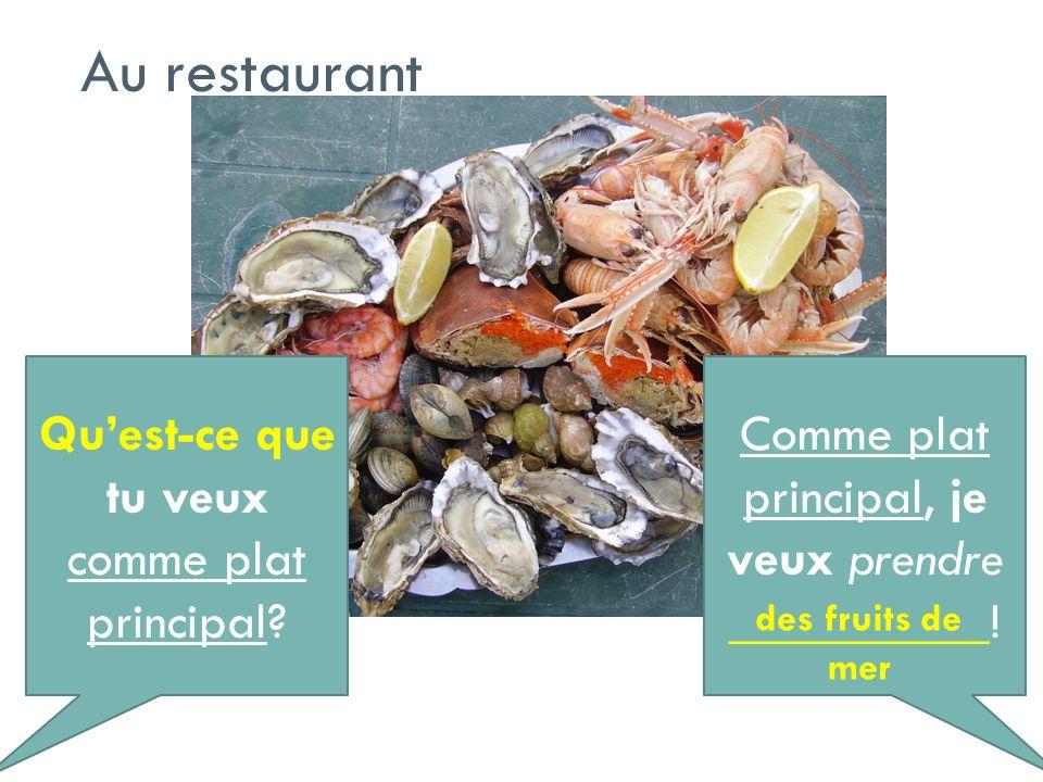 Quest-ce que tu veux comme plat principal? Comme plat principal, je veux prendre __________! Au restaurant des fruits de mer