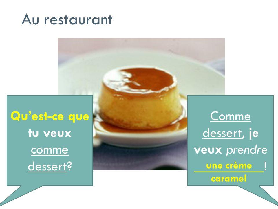 Quest-ce que tu veux comme dessert? Comme dessert, je veux prendre __________! Au restaurant une crème caramel