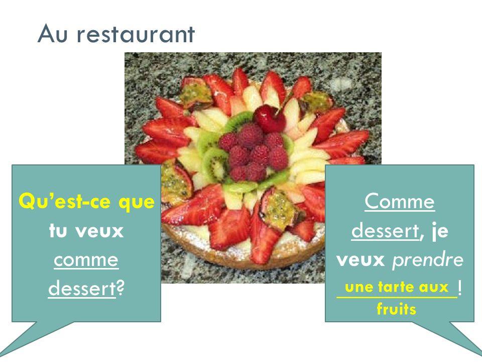 Quest-ce que tu veux comme dessert? Comme dessert, je veux prendre __________! Au restaurant une tarte aux fruits