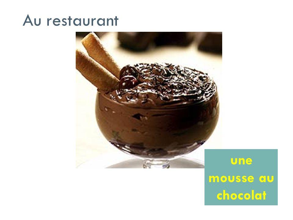 Au restaurant une mousse au chocolat