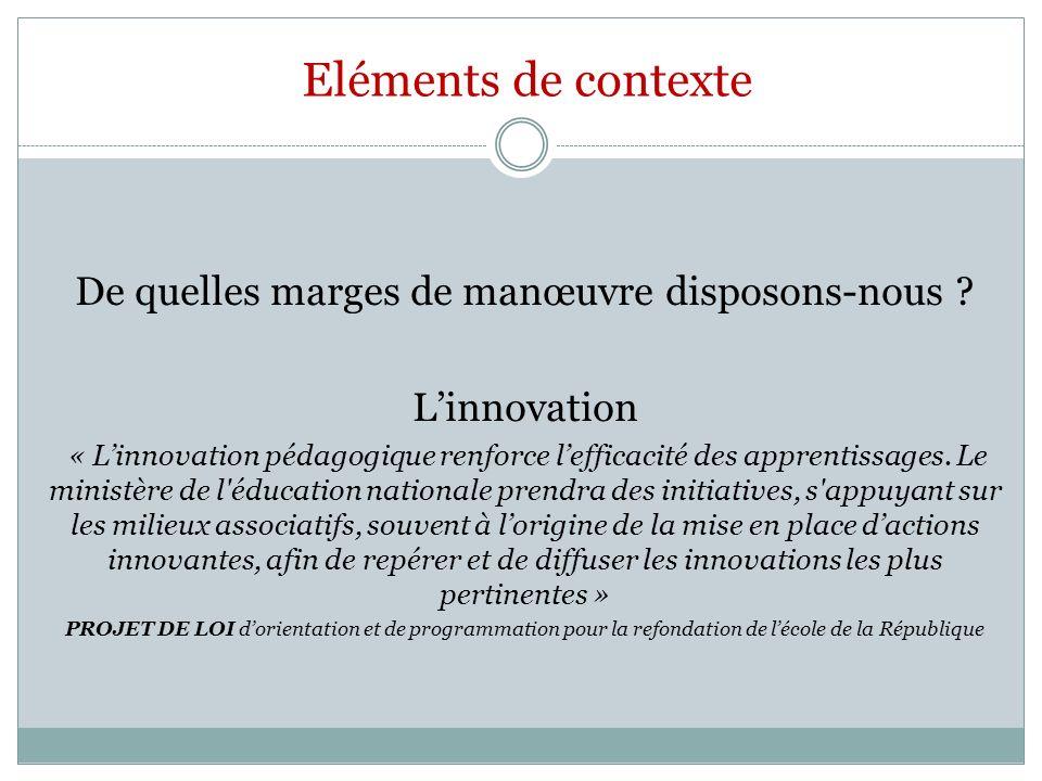 Eléments de contexte De quelles marges de manœuvre disposons-nous ? Linnovation « Linnovation pédagogique renforce lefficacité des apprentissages. Le