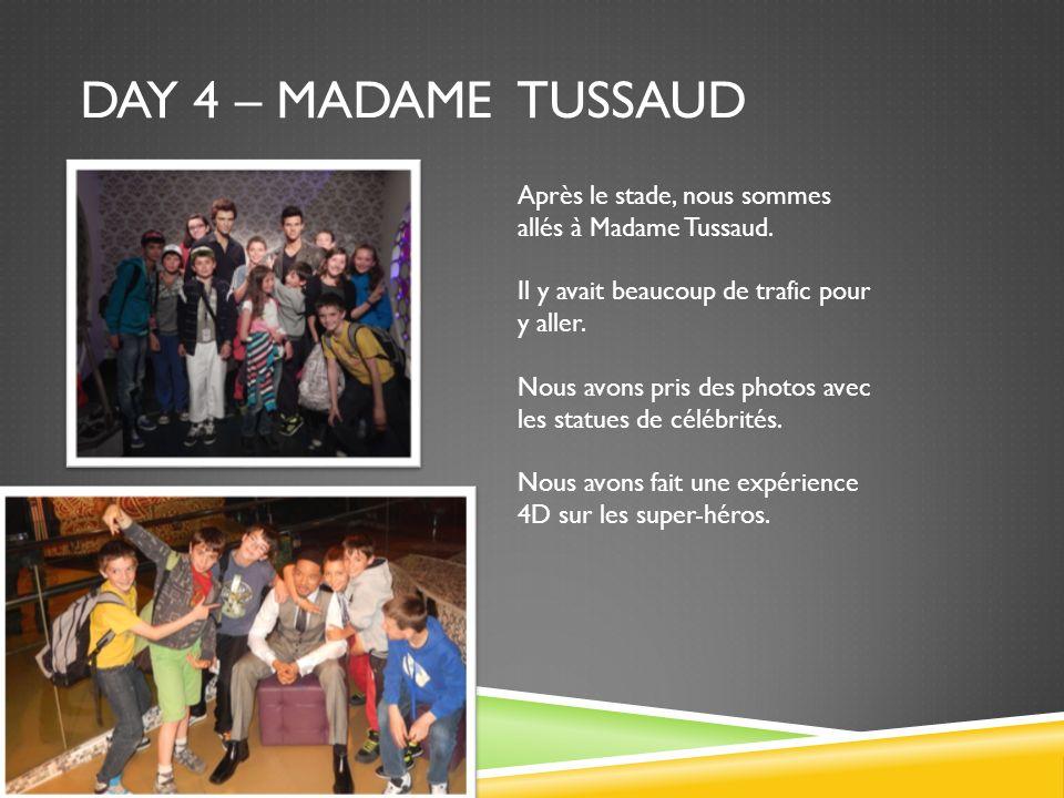 DAY 4 – MADAME TUSSAUD Après le stade, nous sommes allés à Madame Tussaud. Il y avait beaucoup de trafic pour y aller. Nous avons pris des photos avec