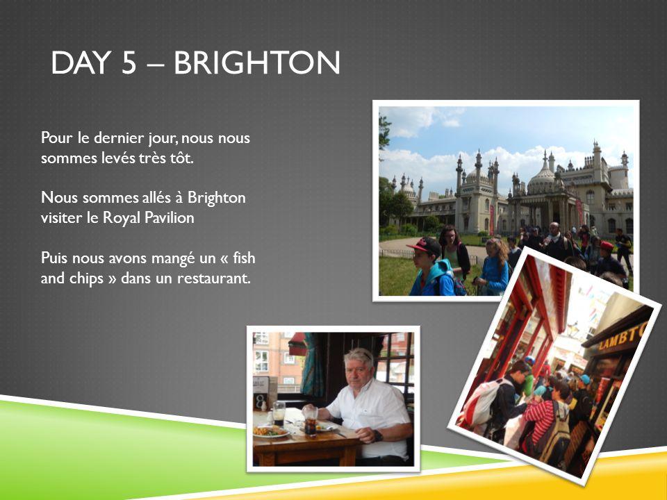 DAY 5 – BRIGHTON Pour le dernier jour, nous nous sommes levés très tôt. Nous sommes allés à Brighton visiter le Royal Pavilion Puis nous avons mangé u
