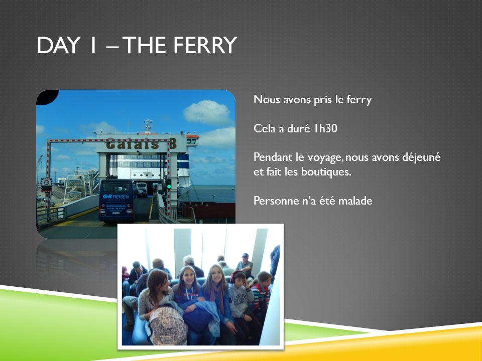 DAY 1 – THE FERRY Nous avons pris le ferry Cela a duré 1h30 Pendant le voyage, nous avons déjeuné et fait les boutiques.