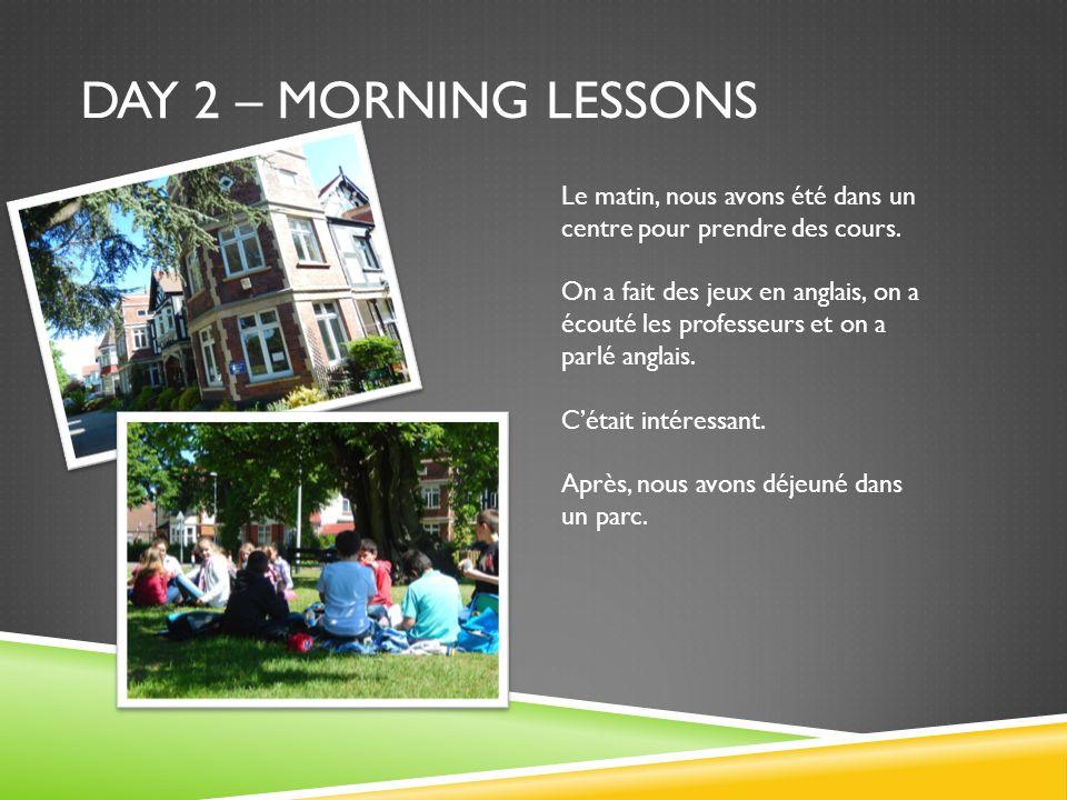 DAY 2 – MORNING LESSONS Le matin, nous avons été dans un centre pour prendre des cours. On a fait des jeux en anglais, on a écouté les professeurs et