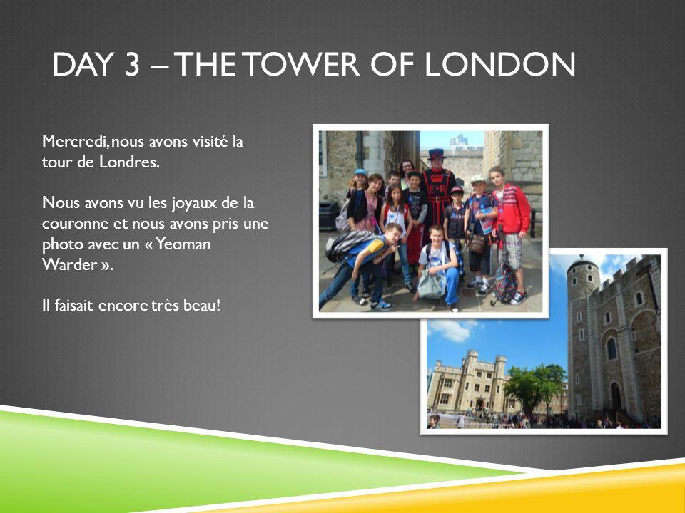 DAY 3 – THE TOWER OF LONDON Mercredi, nous avons visité la tour de Londres. Nous avons vu les joyaux de la couronne et nous avons pris une photo avec