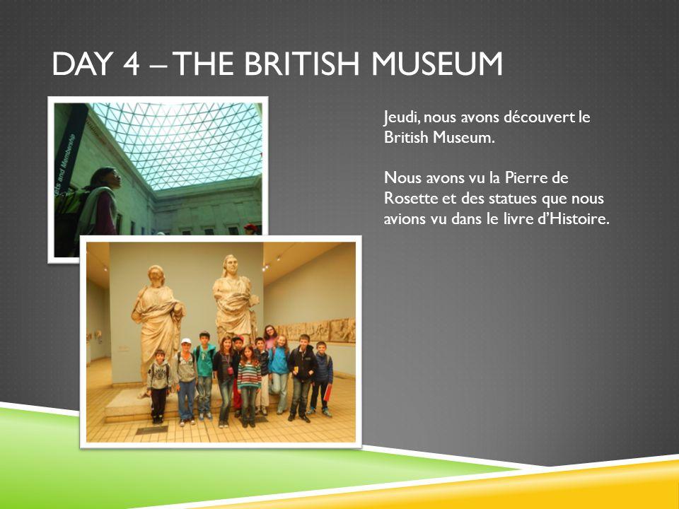 DAY 4 – THE BRITISH MUSEUM Jeudi, nous avons découvert le British Museum. Nous avons vu la Pierre de Rosette et des statues que nous avions vu dans le