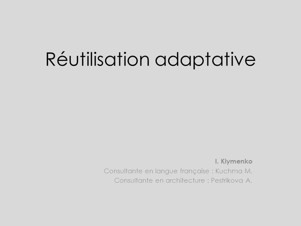 Le terme Réutilisation adaptative est le processus d adaptation des structures anciennes aux nouveaux buts qui font la diffèrence des buts prévus initialement.