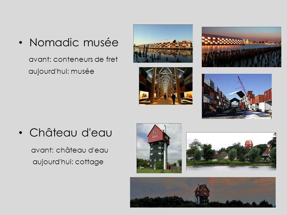Nomadic musée avant: conteneurs de fret aujourd'hui: musée Château d'eau avant: château d'eau aujourd'hui: cottage