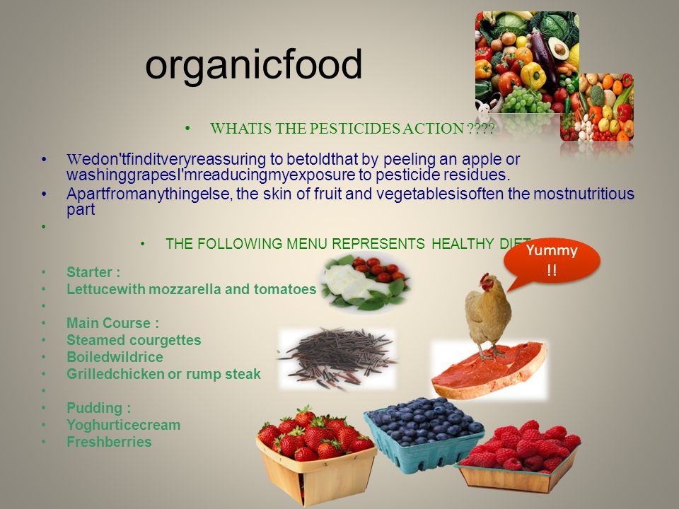 organicfood WHATIS THE PESTICIDES ACTION ???? W edon'tfinditveryreassuring to betoldthat by peeling an apple or washinggrapesI'mreaducingmyexposure to