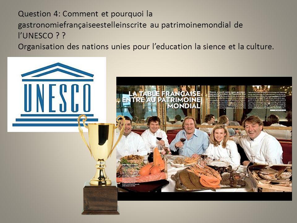 Question 4: Comment et pourquoi la gastronomiefrançaiseestelleinscrite au patrimoinemondial de lUNESCO ? ? Organisation des nations unies pour leducat