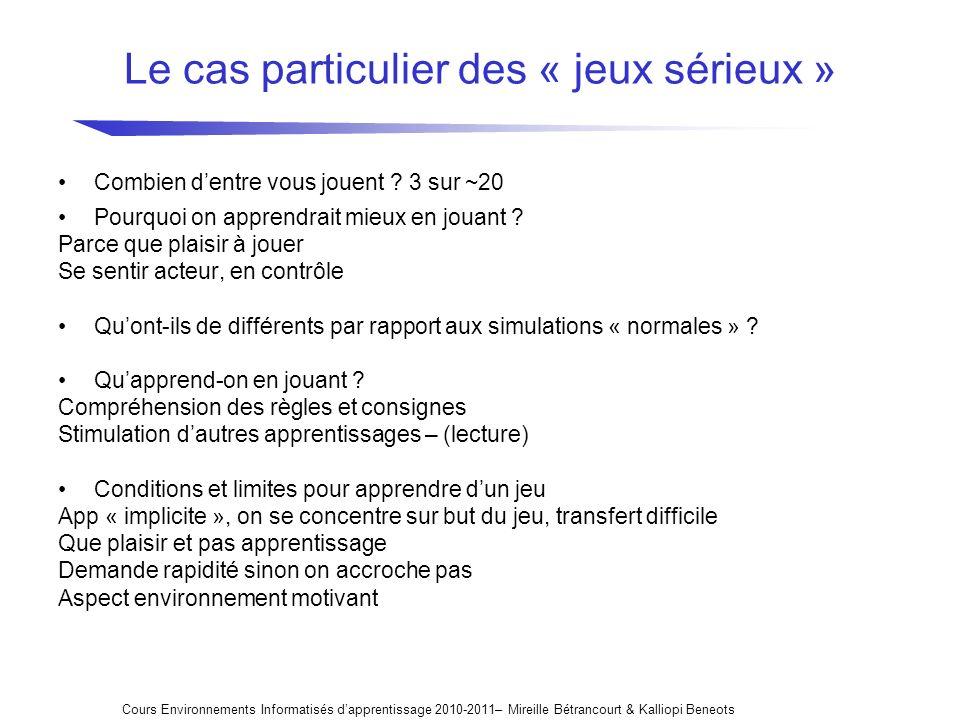 Le cas particulier des « jeux sérieux » Cours Environnements Informatisés dapprentissage 2010-2011– Mireille Bétrancourt & Kalliopi Beneots Combien de