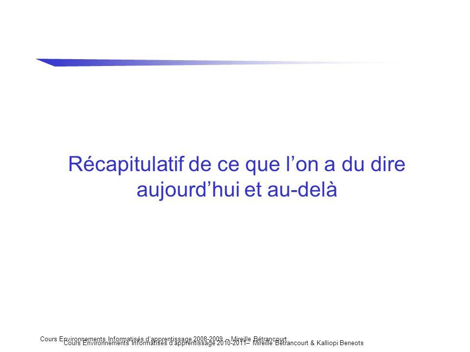 Cours Environnements Informatisés dapprentissage 2008-2009 – Mireille Bétrancourt Récapitulatif de ce que lon a du dire aujourdhui et au-delà Cours En