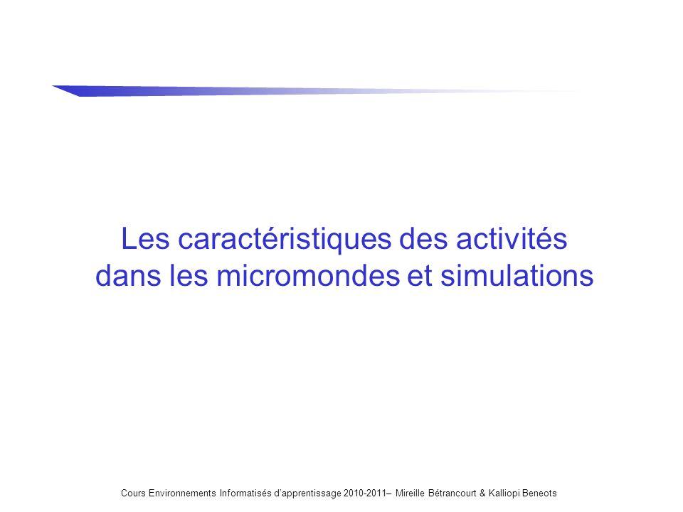 Les caractéristiques des activités dans les micromondes et simulations Cours Environnements Informatisés dapprentissage 2010-2011– Mireille Bétrancour