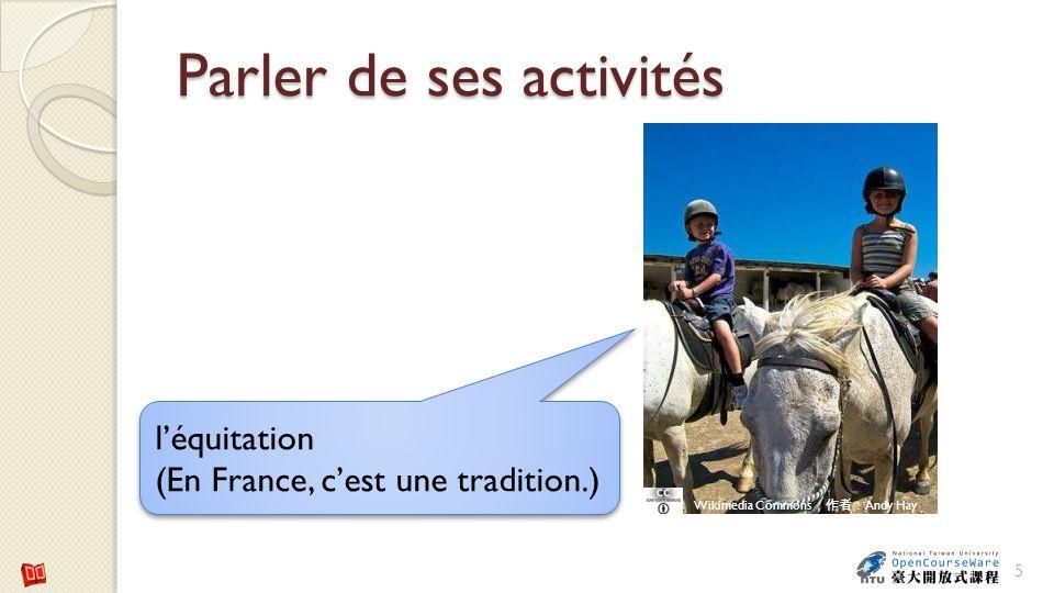 Parler de ses activités 5 léquitation (En France, cest une tradition.) Wikimedia Commons Andy Hay