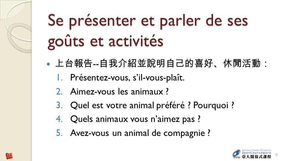 Se présenter et parler de ses goûts et activités - 1.Présentez-vous, sil-vous-plaît. 2.Aimez-vous les animaux ? 3.Quel est votre animal préféré ? Pour