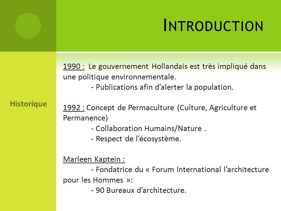 1990 : Le gouvernement Hollandais est très impliqué dans une politique environnementale. - Publications afin dalerter la population. 1992 : Concept de