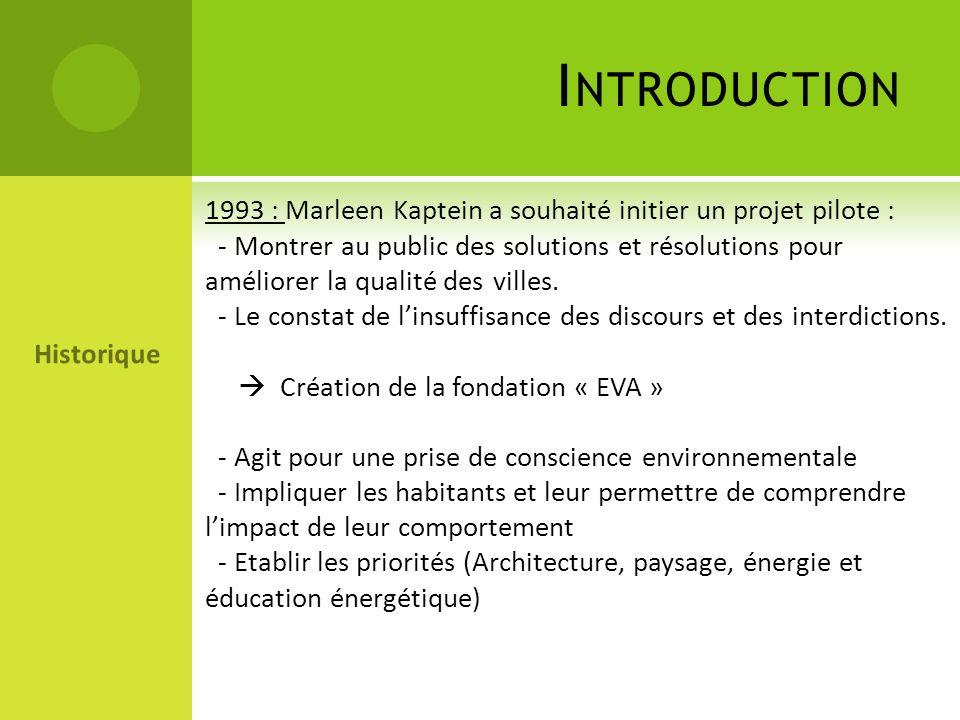 1993 : Marleen Kaptein a souhaité initier un projet pilote : - Montrer au public des solutions et résolutions pour améliorer la qualité des villes. -