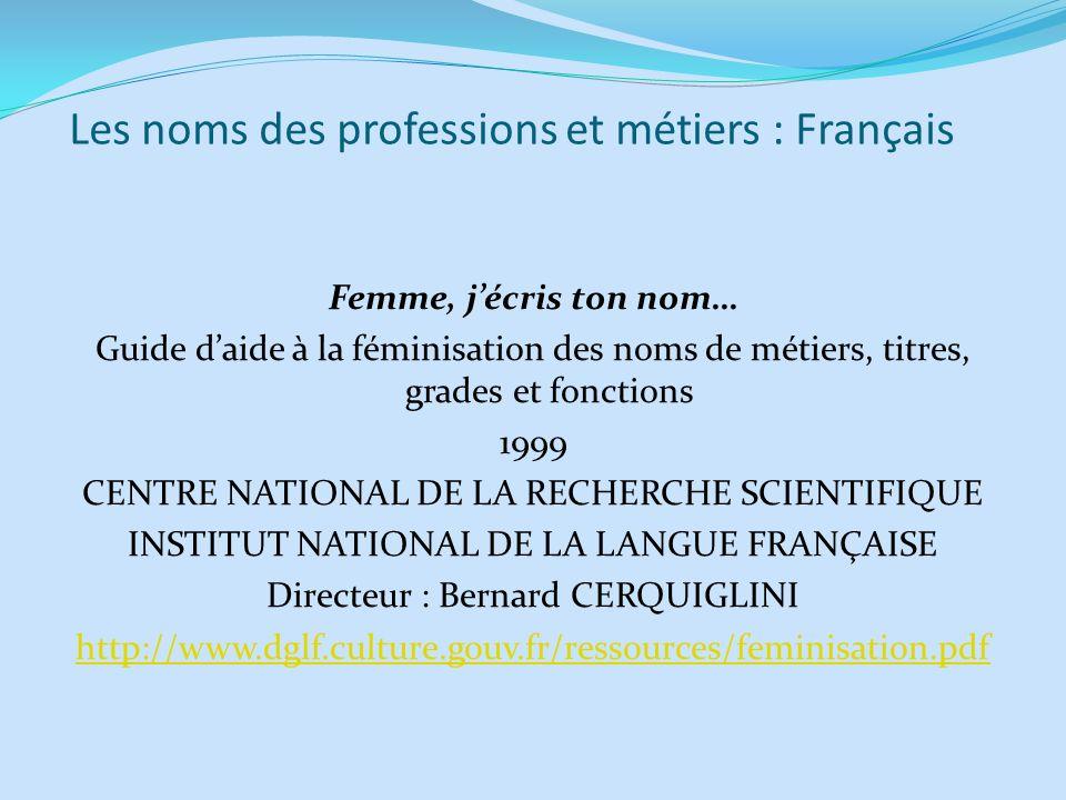 Les noms des professions et métiers : Français Femme, jécris ton nom… Guide daide à la féminisation des noms de métiers, titres, grades et fonctions 1
