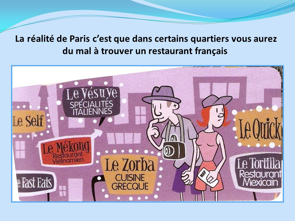 La réalité de Paris cest que dans certains quartiers vous aurez du mal à trouver un restaurant français