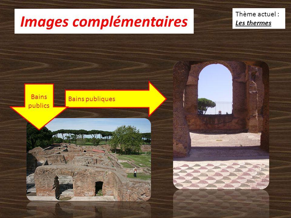 Images complémentaires Thème actuel : Les thermes Bains publiques Bains publics