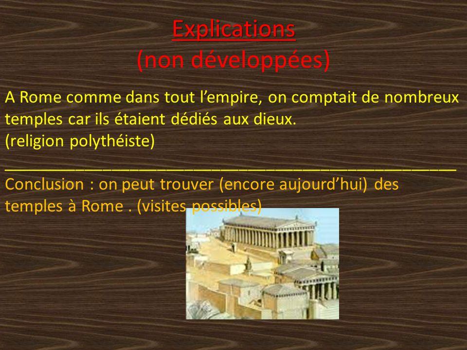Explications Explications (non développées) A Rome comme dans tout lempire, on comptait de nombreux temples car ils étaient dédiés aux dieux.