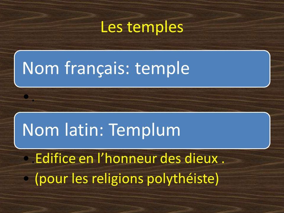Les temples Nom français: temple.Nom latin: Templum.Edifice en lhonneur des dieux.