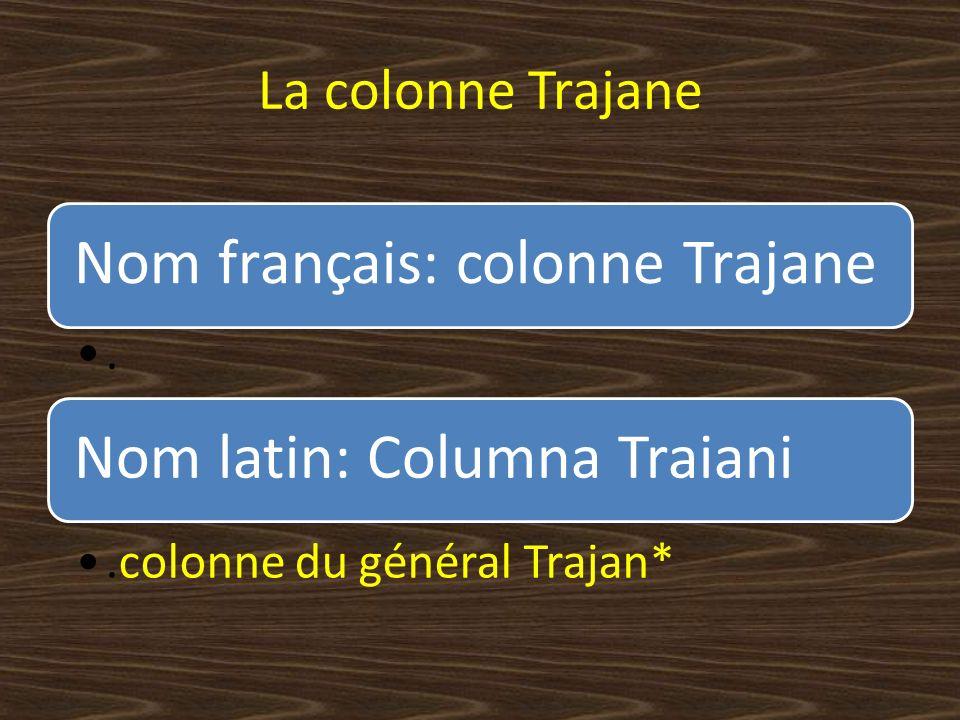 La colonne Trajane Nom français: colonne Trajane.