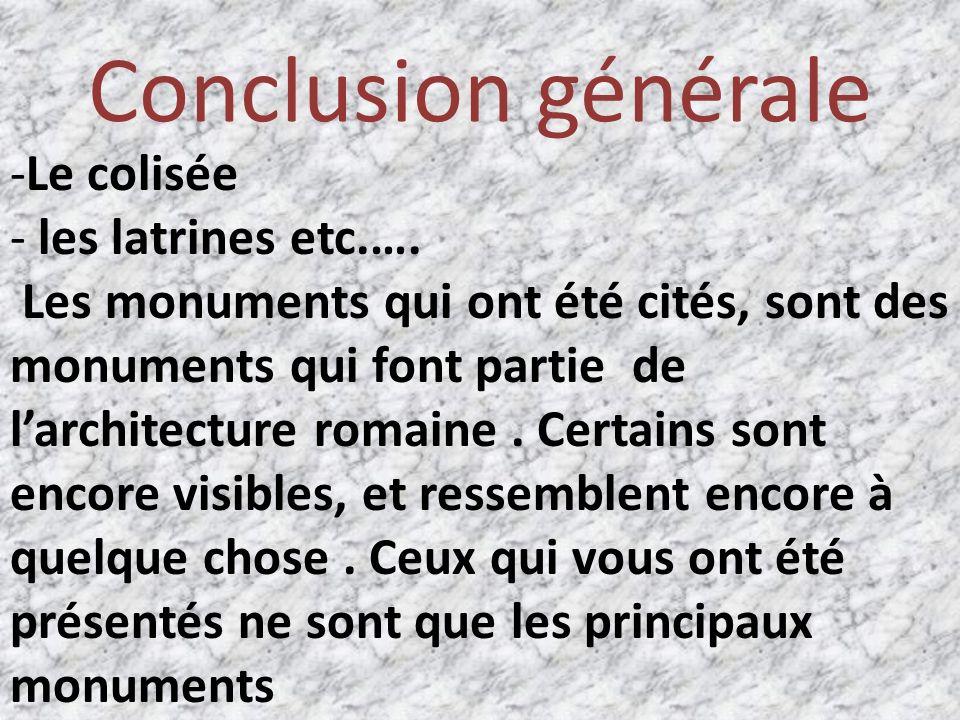 Conclusion générale -Le colisée - les latrines etc.….
