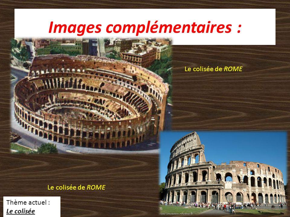 Images complémentaires : Le colisée de ROME Thème actuel : Le colisée
