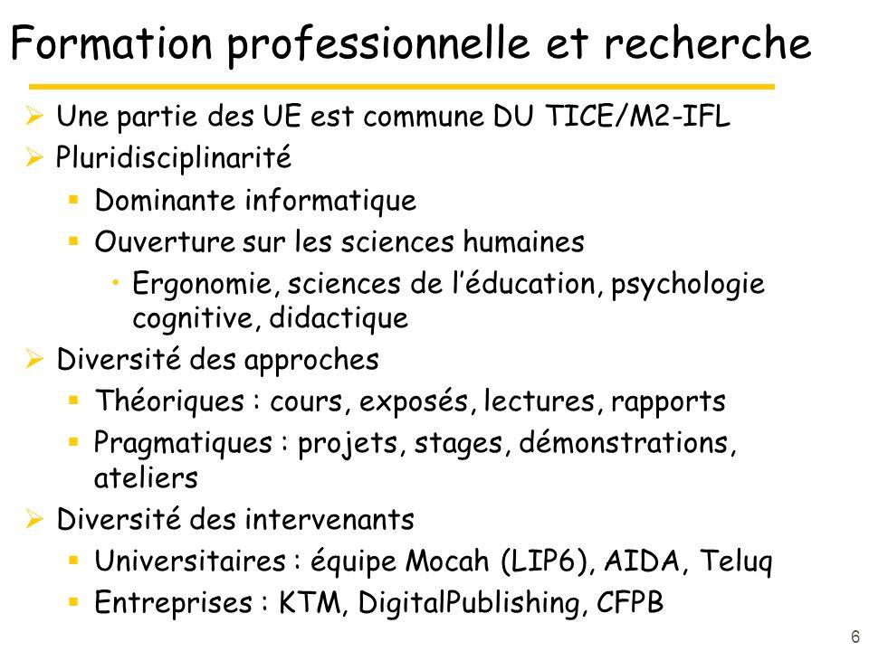 Formation professionnelle et recherche Une partie des UE est commune DU TICE/M2-IFL Pluridisciplinarité Dominante informatique Ouverture sur les scien