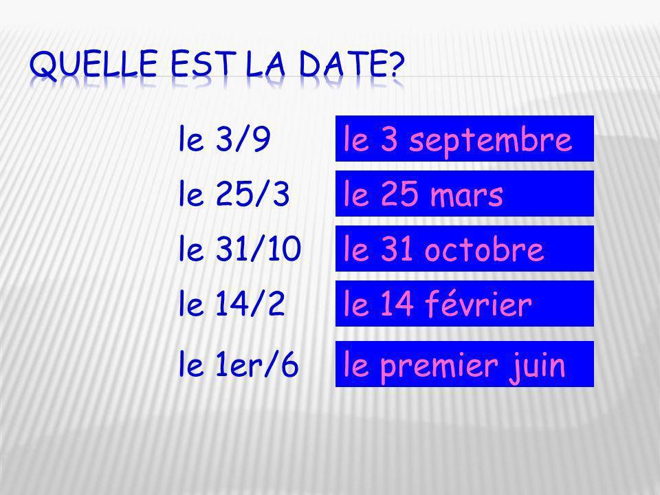 le 3/9 le 25/3 le 31/10 le 14/2 le 1er/6 le 3 septembre le 25 mars le 31 octobre le 14 février le premier juin