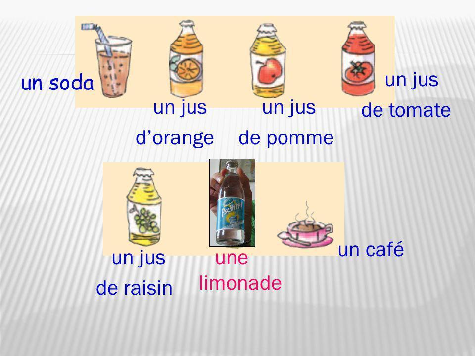 un soda un jus dorange un jus de pomme un jus de tomate un jus de raisin une limonade un café