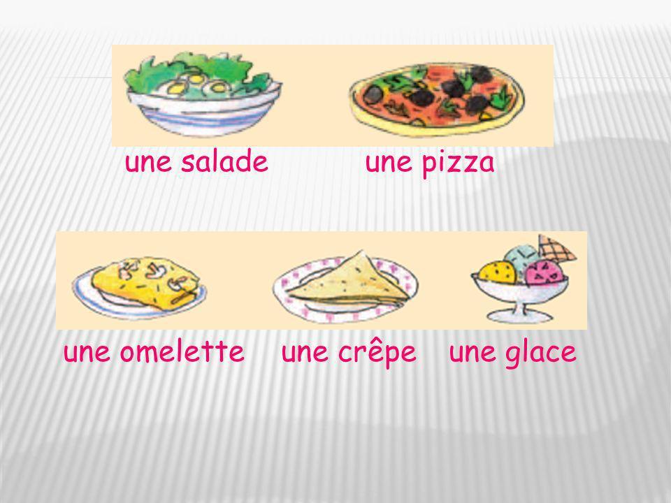 une saladeune pizza une omeletteune crêpeune glace