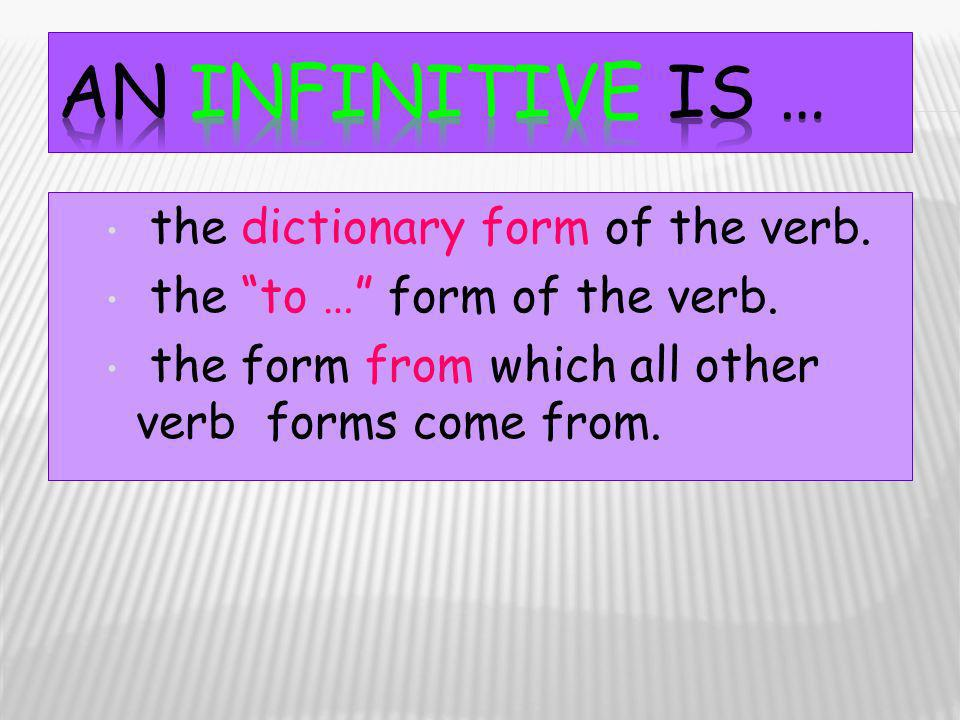 the dictionary form of the verb.the to … form of the verb.